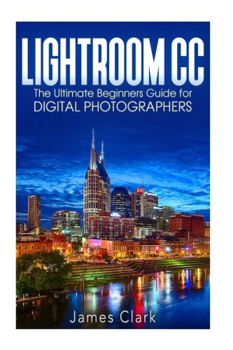 9781535343121: Lightroom CC: The Ultimate Beginners Guide for Digital Photographers