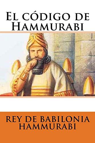El Codigo de Hammurabi: Babilonia Hammurabi, Rey