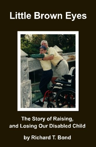 Little Brown Eyes: The Story of Raising, and Losing Our Disabled Child: Richard T. Bond