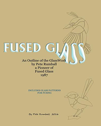 9781535351553: Fused Glass: An Outline of Glasswork by Pete Rumball, a Pioneer of Fused Glass, 1987