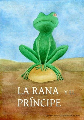 9781535351584: La rana y el principe: Cuando príncipes atrevidos besan ranas encantadas, pasan cosas como estas... (Spanish Edition)