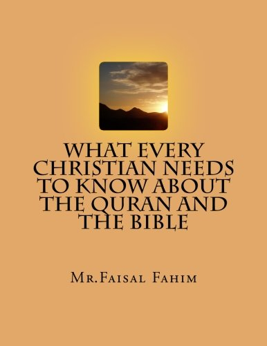 What Every Christian Needs To Know About The Quran And The Bible: Mr.Faisal Fahim