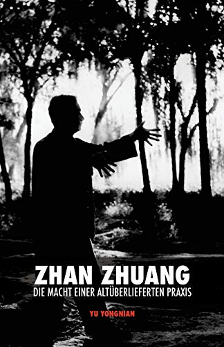Zhan Zhuang: Die Macht Einer Altuberlieferten Praxis: Yu, Dr Yong