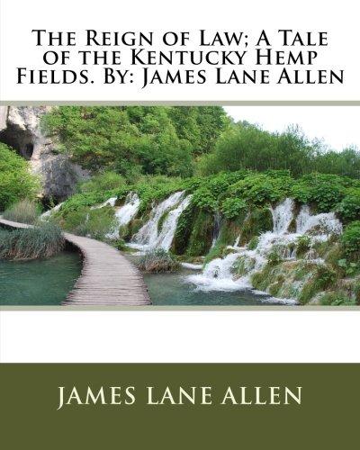9781535351928: The Reign of Law; A Tale of the Kentucky Hemp Fields. By: James Lane Allen
