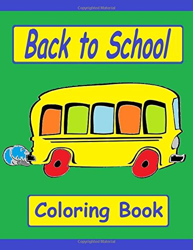 9781535368087: Back to School Coloring Book: Cool summer days with a Back to School Coloring Book of familiar classroom and school related graphics to color with dry or wet markers or color pens.