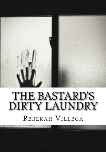 The Bastard's Dirty Laundry: An adoptee's story of abandonment, loss, reunion, and ...