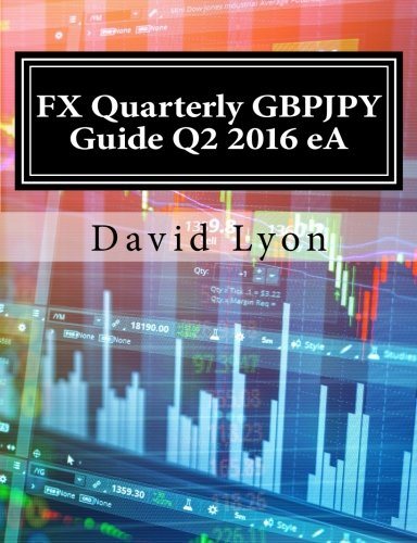 9781535370936: FX Quarterly GBPJPY Guide Q2 2016 eA: The Most Comprehensive Quarterly GBPJPY Publication Available