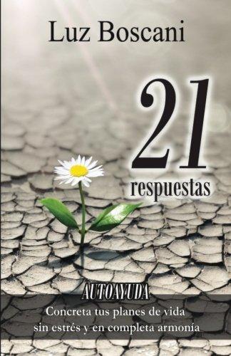 9781535374224: 21 Respuestas: Concreta tus planes de vida sin estrés y en completa armonía (Spanish Edition)