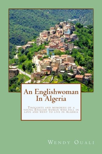 9781535375313: An Englishwoman In Algeria: Thoughts and memories of a young English woman who fell in love and went to live in Algeria (Part I)