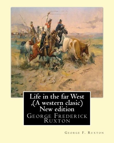 9781535377317: Life in the far West ,by George F. Ruxton (A western clasic) New edition: George Frederick Ruxton