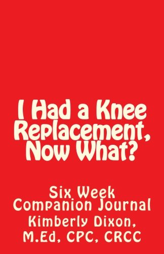9781535379113: I Had a Knee Replacement, Now What?: Six Week Companion Journal (Now What Series) (Volume 1)