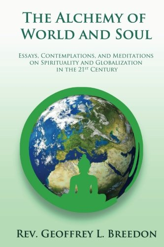 9781535380720: The Alchemy of World and Soul: Essays, Contemplations, and Meditations on Spirituality and Global Transformation in the 21st Century