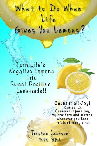 9781535381505: What to Do When Life Give you lemons?: Turn Life's Negative lemons into Sweet Positive Lemonade!!