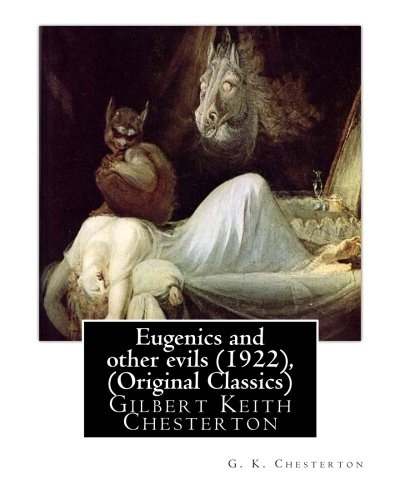 9781535392389: Eugenics and other evils (1922), By G. K. Chesterton (Original Classics): Gilbert Keith Chesterton