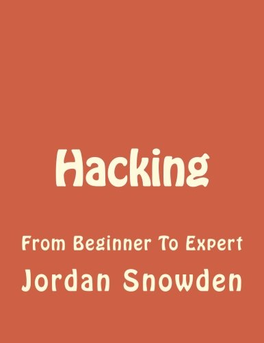 9781535396530: Hacking: From Beginner To Expert (Hacking, How to Hack, Penetration Testing, Basic security, Computer Hacking, Hacking for dummies, hack) (Volume 1)