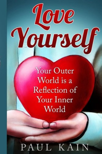 Love Yourself: Your Outer World Is a: Paul Kain