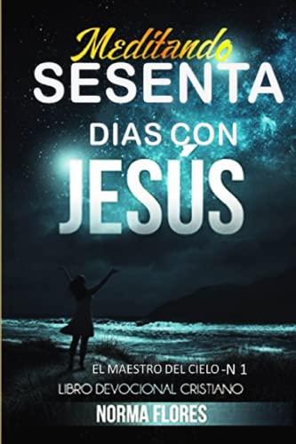 9781535400442: Meditando Sesenta Dias Con Jesus: Libro Devocional Cristiano (Spanish Edition)