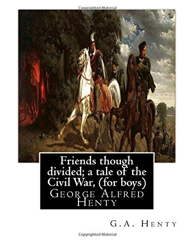 9781535401210: Friends though divided; a tale of the Civil War, By G.A. Henty (for boys): George Alfred Henty