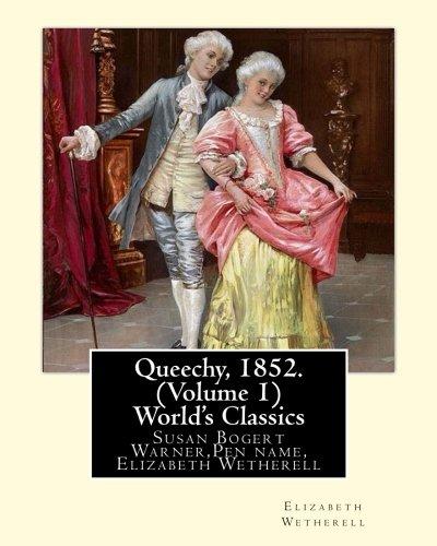 Queechy, 1852. by Susan Warner Pen Name,: Wetherell, Elizabeth