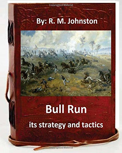 9781535416634: Bull Run; its strategy and tactics.By: R. M. Johnston
