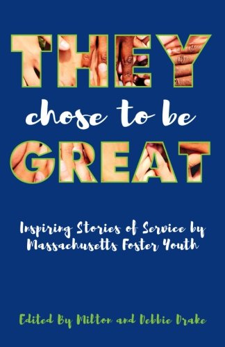 9781535418973: They Chose to be Great: Inspiring Stories of Service by Massachusetts Foster Youth