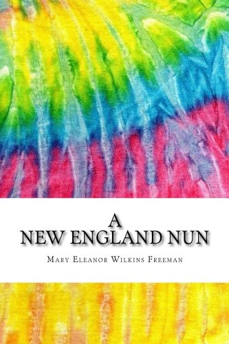 the classic spinster in a new england nun by mary e wilkins freeman