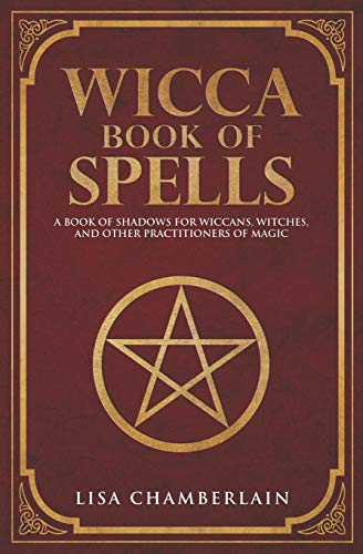 9781535421072: Wicca Book of Spells: A Book of Shadows for Wiccans, Witches, and Other Practitioners of Magic