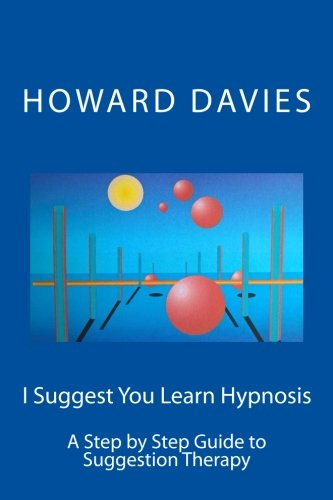 9781535421133: I Suggest You Learn Hypnosis: A Simple Guide To Therapy by Suggestion