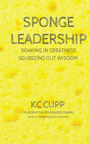 9781535424530: Sponge Leadership: Soaking in greatness squeezing out wisdom