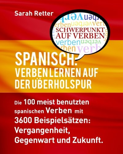 9781535424851: Spanisch: Verben Lernen auf der Uberholspur: Die 100 meist benutzten spanischen Verben mit 3600 Beispielsatzen: Vergangenheit, Gegenwart und Zukunft. (German Edition)