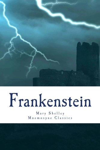 Frankenstein (Mnemosyne Classics): Complete and Unabridged Classic: Shelley, Mary