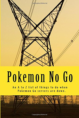 9781535425919: Pokemon No Go: An Z to Z list of things to do when Pokemon servers are down