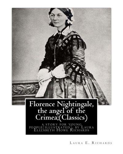 Florence Nightingale, the angel of the Crimea;: Richards, Laura E.