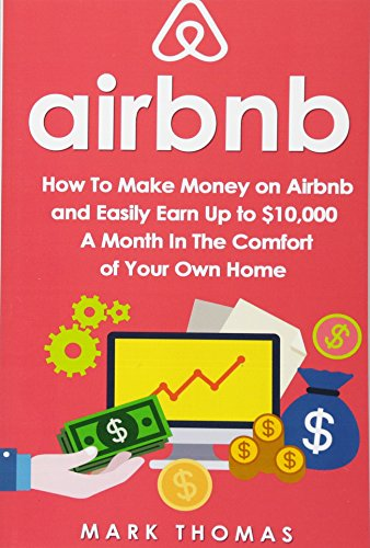9781535428828: Airbnb: How To Make Money On Airbnb and Easily Earn Up to $10,000 A Month In The (Airbnb, Hosting, Real Estate, Bed and Breakfast, Vacation Rental, Entrepreneur)