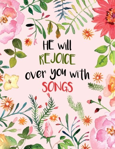 9781535431460: He Will Rejoice Over You with Songs: Zephaniah 3:17 Bible Verse Notebook, Floral: (Composition Book, Journal) (8.5 x 11 Large)