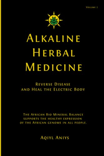 9781535431668: Alkaline Herbal Medicine: Reverse Disease and Heal the Electric Body