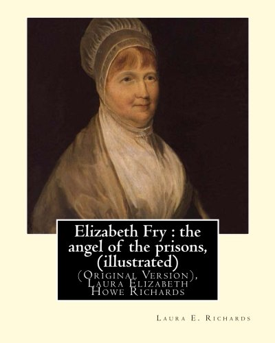 Elizabeth Fry: The Angel of the Prisons,: Richards, Laura E.