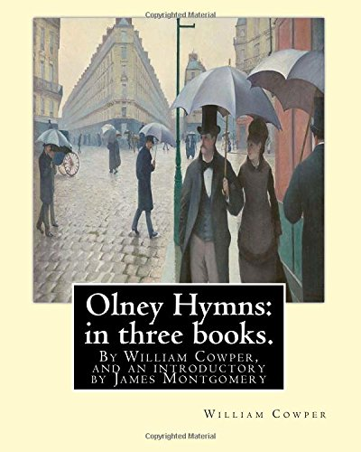 9781535432696: Olney Hymns: in three books. I. On select texts of Scripture.: II. On occasional subjects. III. On the progress and changes of the spiritual life,By ... a Scottish-born poet, hymn writer and editor.