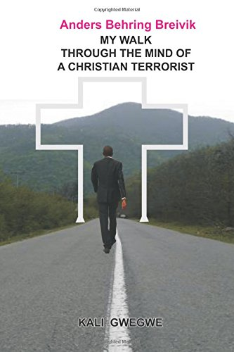9781535439510: Anders Behring Breivik: My Walk Through the Mind of a Christian Terrorist