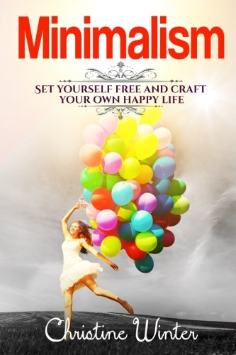 9781535439626: Minimalism: Set yourself free and craft your own life