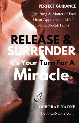 9781535442688: RELEASE & SURRENDER It's Your Turn For A Miracle: Live your life by design, not by default! A profound book for understanding spiritual abundance and ... for optimal relationships, health & wealth.