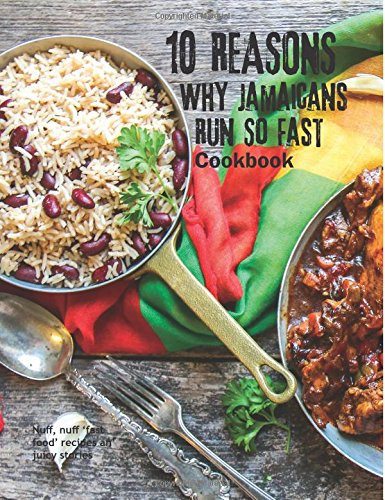 9781535443913: 10 Reasons Why Jamaicans Run So Fast Cookbook