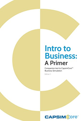 9781535444415: Intro to Business: A Primer: Companion Text to CapsimCore Business Simulations