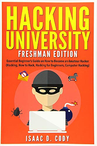 Hacking University: Freshman Edition: Essential Beginner s Guide on How to Become an Amateur Hacker