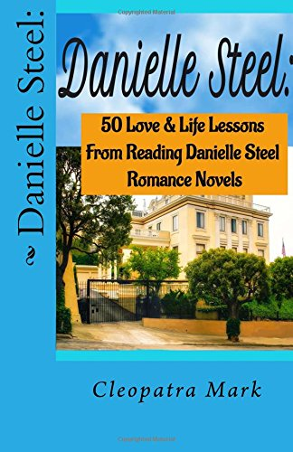 9781535447058: Danielle Steel:: 50 Love and Life Lessons from Reading Danielle Steel Romance Nov (Volume 1)