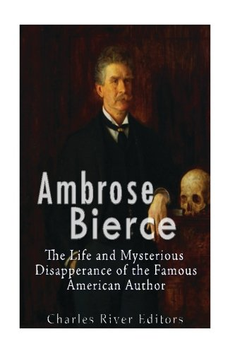 9781535454957: Ambrose Bierce: The Life and Mysterious Disappearance of the Famous American Author