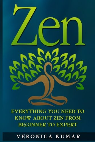 9781535455398: Zen: Everything You Need To Know About Zen From Beginner to Expert