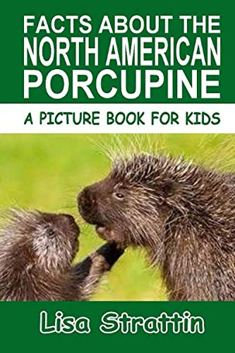 9781535455978: Facts About The North American Porcupine (A Picture Book For Kids, Vol 120)