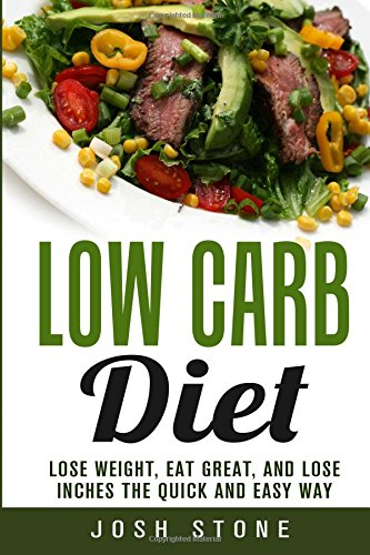 9781535457644: Low Carb Diet: Lose Weight, Eat Great, and Lose Inches the Quick and Easy Way