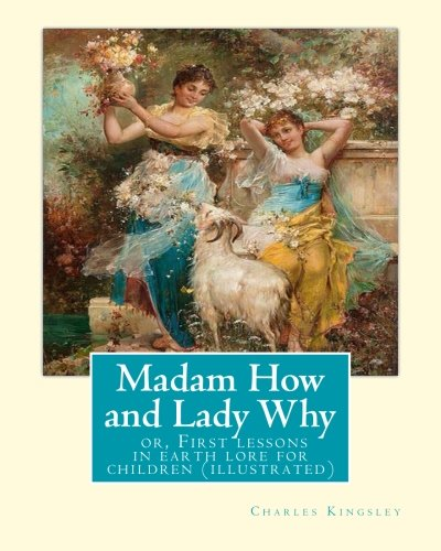 Madam How and Lady Why: Or, First: Kingsley, Charles